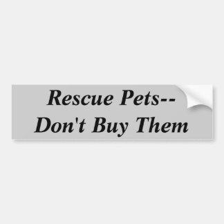 De Huisdieren van de redding--Koop hen niet Bumpersticker