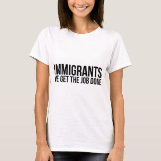 De immigranten wij de Baan Gedaan krijgen T Shirt