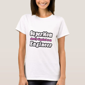 De Ingenieur van SuperMom… T Shirt