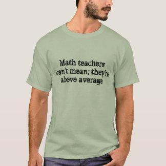 De leraren van de wiskunde moeten niet betekenen; t shirt