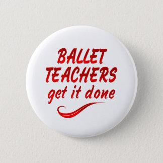 De Leraren van het ballet krijgen het Gedaan Ronde Button 5,7 Cm