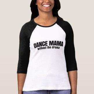 De Mamma's van de dans zonder het Drama T Shirt