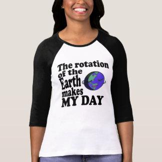 De omwenteling van de Aarde maakt mijn dag T Shirt