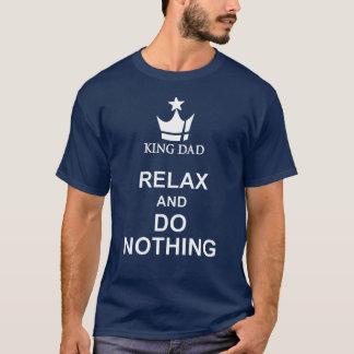 De Papa van de koning ontspant en doet niets T Shirt