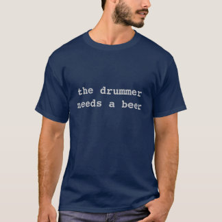 de slagwerker heeft een bier nodig t shirt