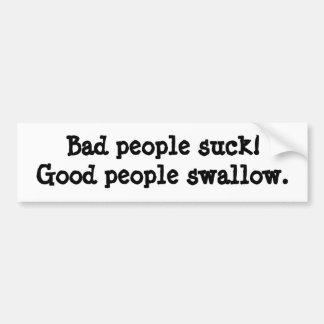 De slechte mensen zuigen; De goede mensen slikken Bumpersticker