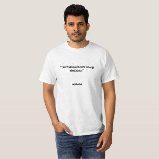 """De """"snelle besluiten zijn onveilige besluiten. """" t shirt"""