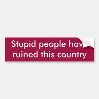 De stomme mensen hebben dit land geruïneerd bumpersticker