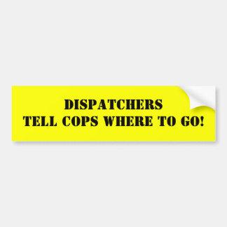 DE VERZENDERS VERTELLEN COPS WAAR TE TE GAAN! BUMPERSTICKER