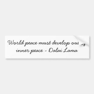 De vrede van de wereld moet zich uit binnenvrede o bumpersticker