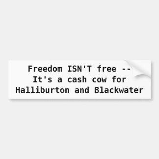 De vrijheid IS NIET vrij --Het is een contant geld Bumpersticker