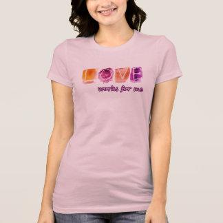 De werken van de liefde voor me  --T-shirt T Shirt