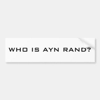 DE WGO IS AYN RAND? BUMPERSTICKER