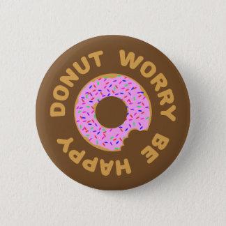 De Zorg van de doughnut Gelukkig is Ronde Button 5,7 Cm