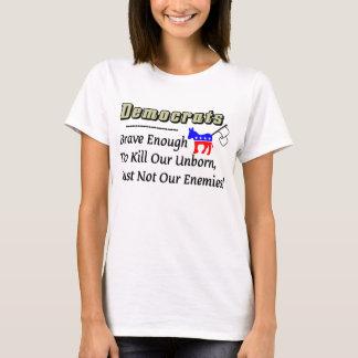 Democraten: Moedig genoeg om Onze Ongeboren te T Shirt