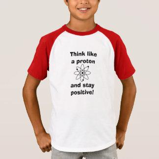 Denk als een proton & een verblijfspositief! t shirt