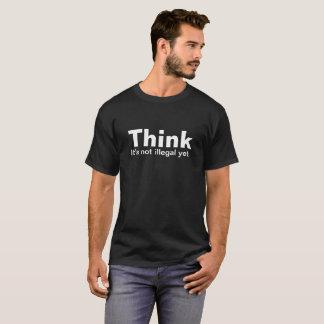 Denk. Het is niet nog onwettig! T Shirt