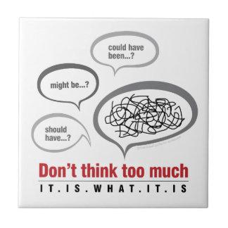 Denk niet teveel tegeltje
