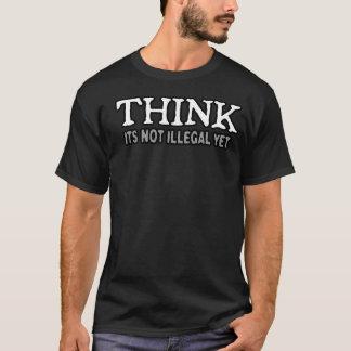 Denk nog, Zijn niet onwettig T Shirt