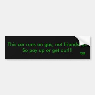 Deze auto loopt op gas, niet vriendschap. Betaal z Bumpersticker