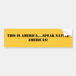 Dit is Amerika….spreek Inheemse Amerikaan! Bumpersticker