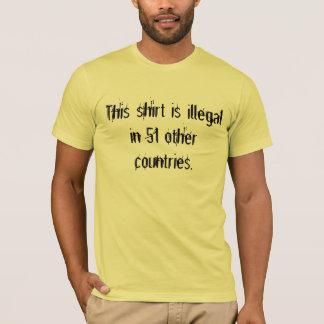 Dit overhemd is onwettig in 51 andere landen t shirt