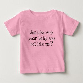 don'tcha wens uw baby als me heet was? baby t shirts