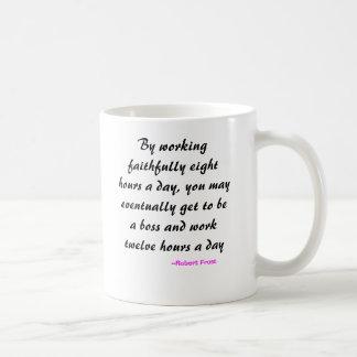 Door acht uren trouw te werken per dag, u ma… koffiemok