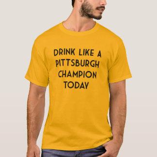 Drank zoals een Kampioen van Pittsburgh vandaag! T Shirt