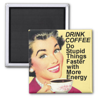 Drink Koffie doen stomme dingen snellere vierkante Magneet