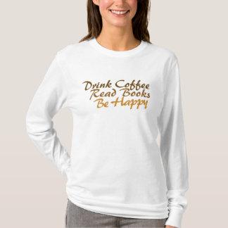 Drink koffie gelezen boeken gelukkig is t shirt