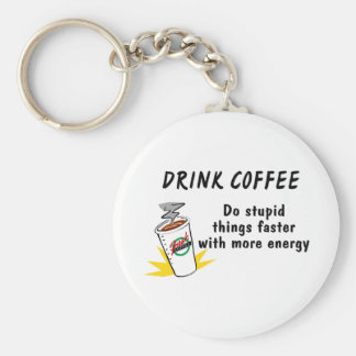 Drink sneller Coffee Do Stupid Things Sleutelhanger