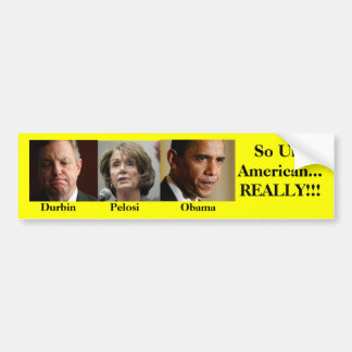 Durbin, Pelosi, zo Un-American Obama,… WERKELIJK!! Bumpersticker