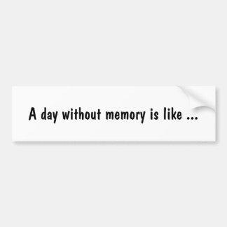 Een dag zonder geheugen is als… bumpersticker