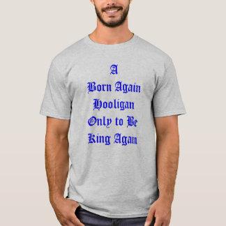 Een geboren opnieuw Hooligan slechts om opnieuw T Shirt