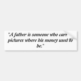 """Een """"vader is iemand wie afbeeldingen waar… bumpersticker"""