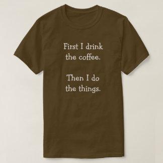 Eerst drink ik de koffie.  Dan doe ik de dingen T Shirt