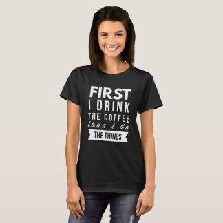 Eerst drink ik de Koffie dan ik de dingen doe T Shirt
