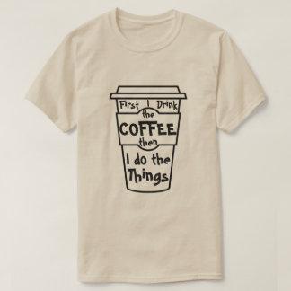 Eerst drink ik de koffie ik dan de dingen doe t shirt