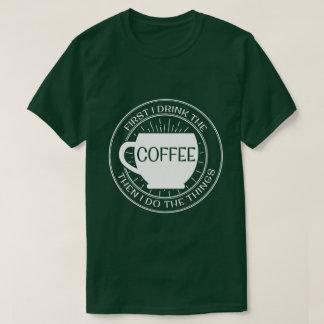 Eerst drink ik de koffie ik dan dingenT-shirt doe T Shirt
