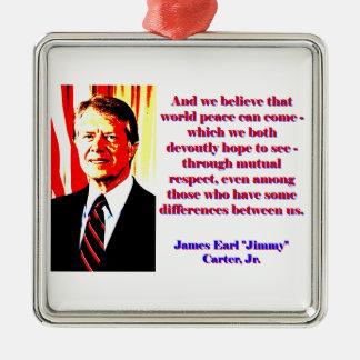 En wij geloven Die Vrede van Wereld - Jimmy Carter Zilverkleurig Vierkant Ornament