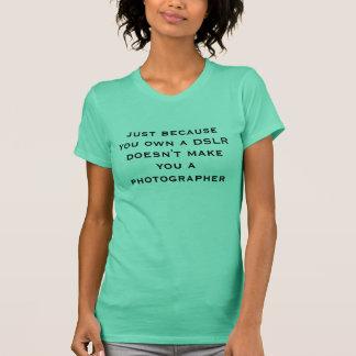 enkel omdat u bezit maakt een DSLR u geen… T Shirt