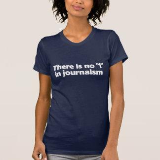 """Er is geen """"I"""" in journalistiek T Shirt"""