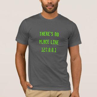 Er is Geen Plaats zoals 127.0.0.1 Grappige Geeky T Shirt