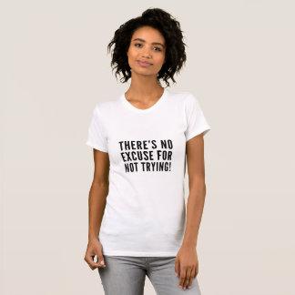 Er is GEEN VERONTSCHULDIGING voor het Proberen T Shirt