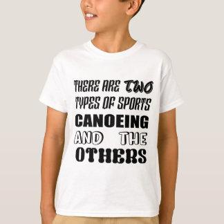 Er zijn twee soorten sportenCanoeing en anderen T Shirt