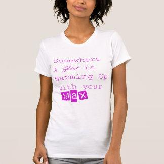 Ergens warmt een Meisje met uw MAXIMUM op T Shirt
