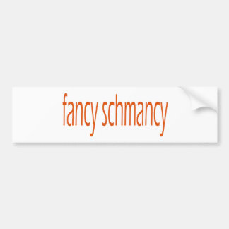 fancy schmancy bumpersticker