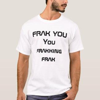 FRAK YOUYou die frak frakking T Shirt