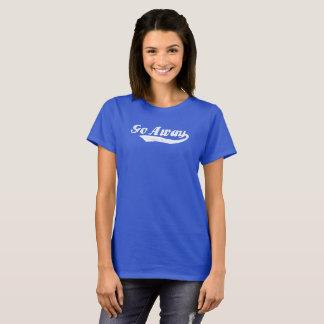 Ga weg Overhemd voor Who van Vrouwen willen Alleen T Shirt